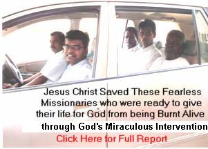 :CLICK here for photos and news report on how hindu fanatics attacked our pastors and tried to burn them alive while Jesus Christ saved these Indian Christian Missionaries by His Power from the madness of barbaric uncivilized demon possessed hindu terrorists.  These hindu terrorists need to be tried in Indian and International Courts and banned by the US as a terror organization.  They recently burned an Australian Missionary alive with his son in his car while ministering the love of Jesus to the lepers.  All Western Countries need to stop funds to India unless senseless attacks on Christians who preach the good news of Jesus Christ is stopped by the Indian Government